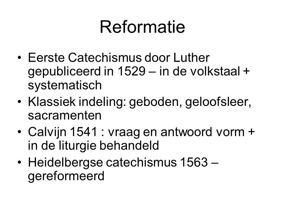 Reformatie Eerste Catechismus door Luther gepubliceerd in 1529 – in de volkstaal + systematisch.