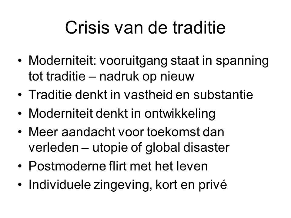 Crisis van de traditie Moderniteit: vooruitgang staat in spanning tot traditie – nadruk op nieuw. Traditie denkt in vastheid en substantie.