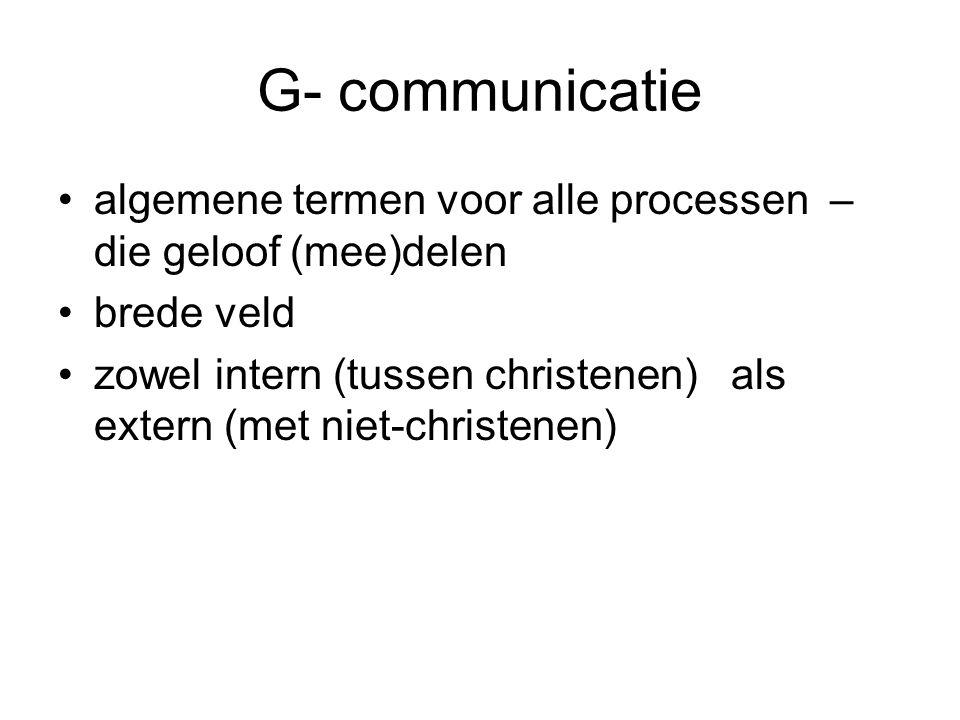 G- communicatie algemene termen voor alle processen – die geloof (mee)delen. brede veld.