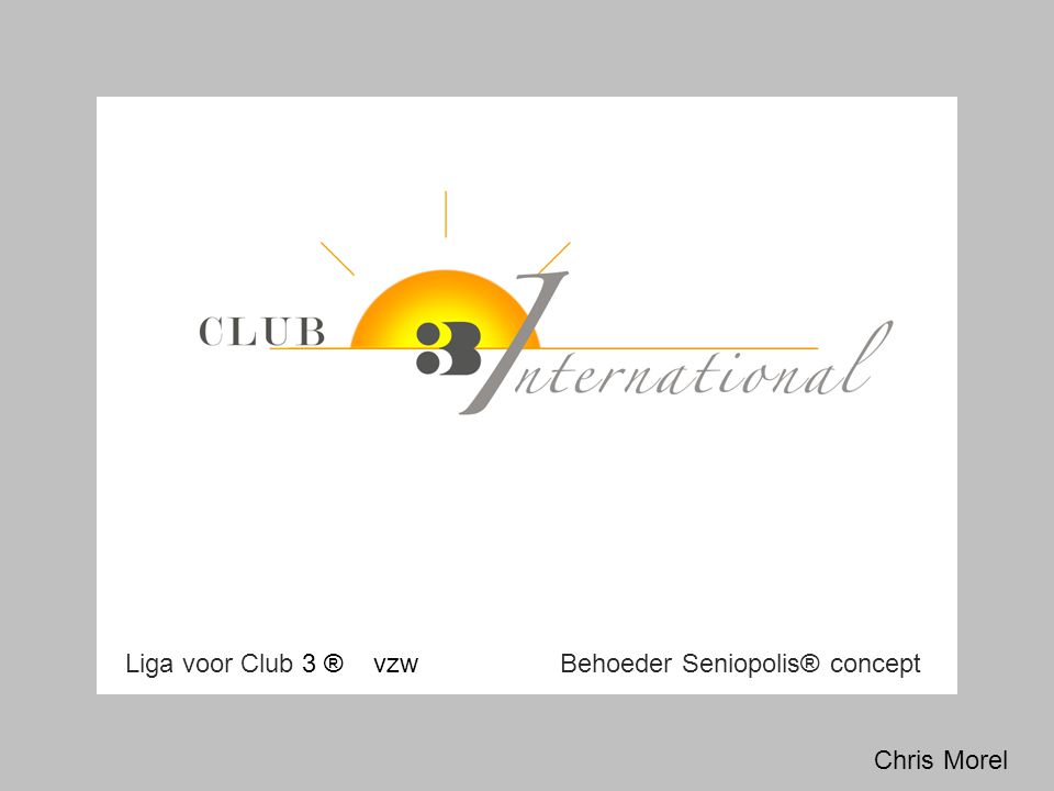 Liga voor Club 3 ® vzw Behoeder Seniopolis® concept Chris Morel