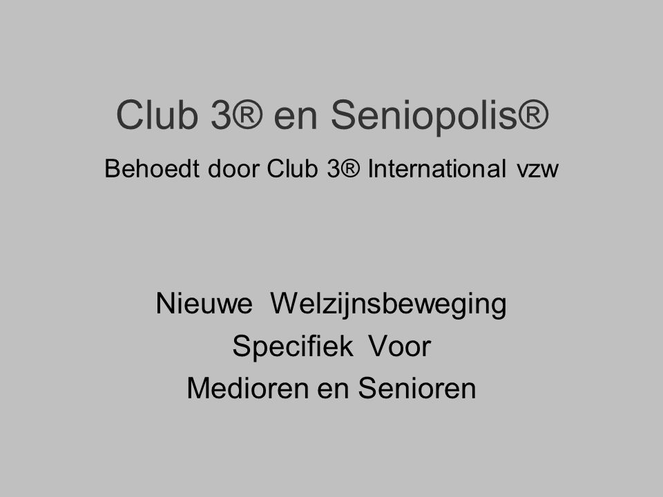 Club 3® en Seniopolis® Behoedt door Club 3® International vzw