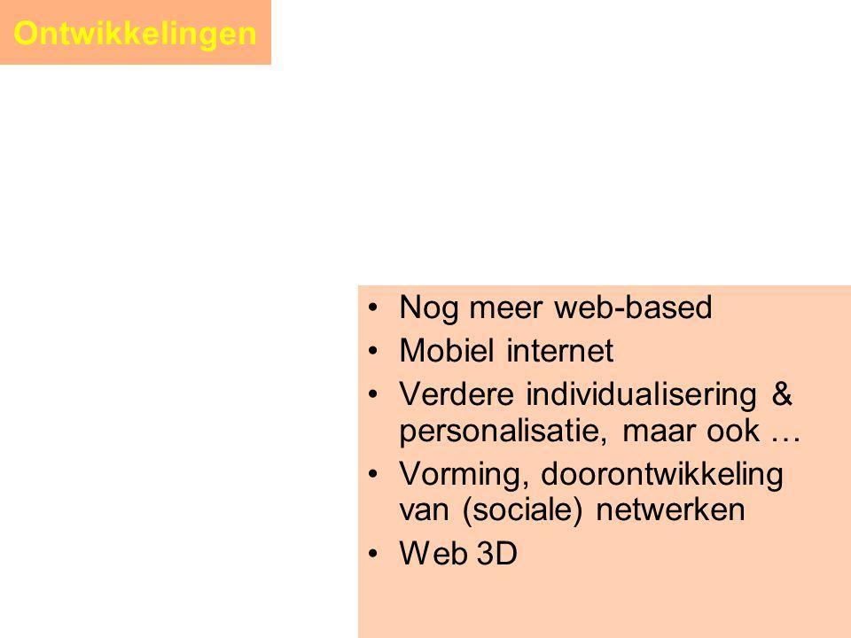 Ontwikkelingen Nog meer web-based. Mobiel internet. Verdere individualisering & personalisatie, maar ook …
