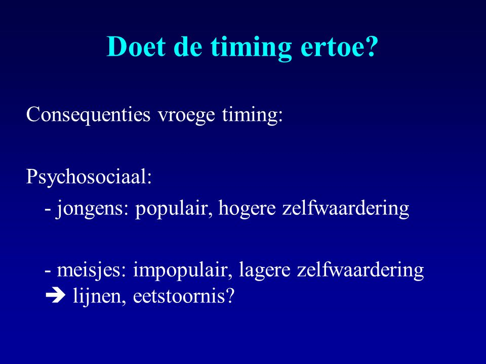 Doet de timing ertoe Consequenties vroege timing: Psychosociaal:
