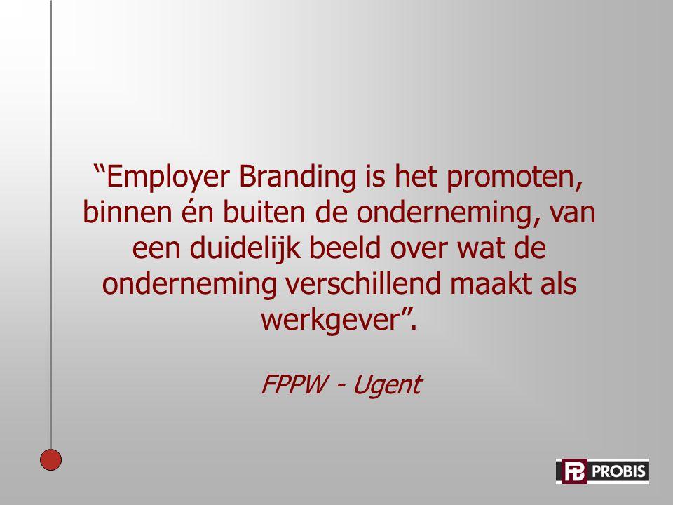 Employer Branding is het promoten, binnen én buiten de onderneming, van een duidelijk beeld over wat de onderneming verschillend maakt als werkgever .