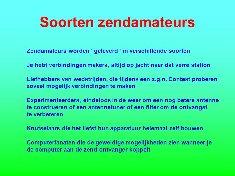 Soorten zendamateurs Zendamateurs worden geleverd in verschillende soorten. Je hebt verbindingen makers, altijd op jacht naar dat verre station.