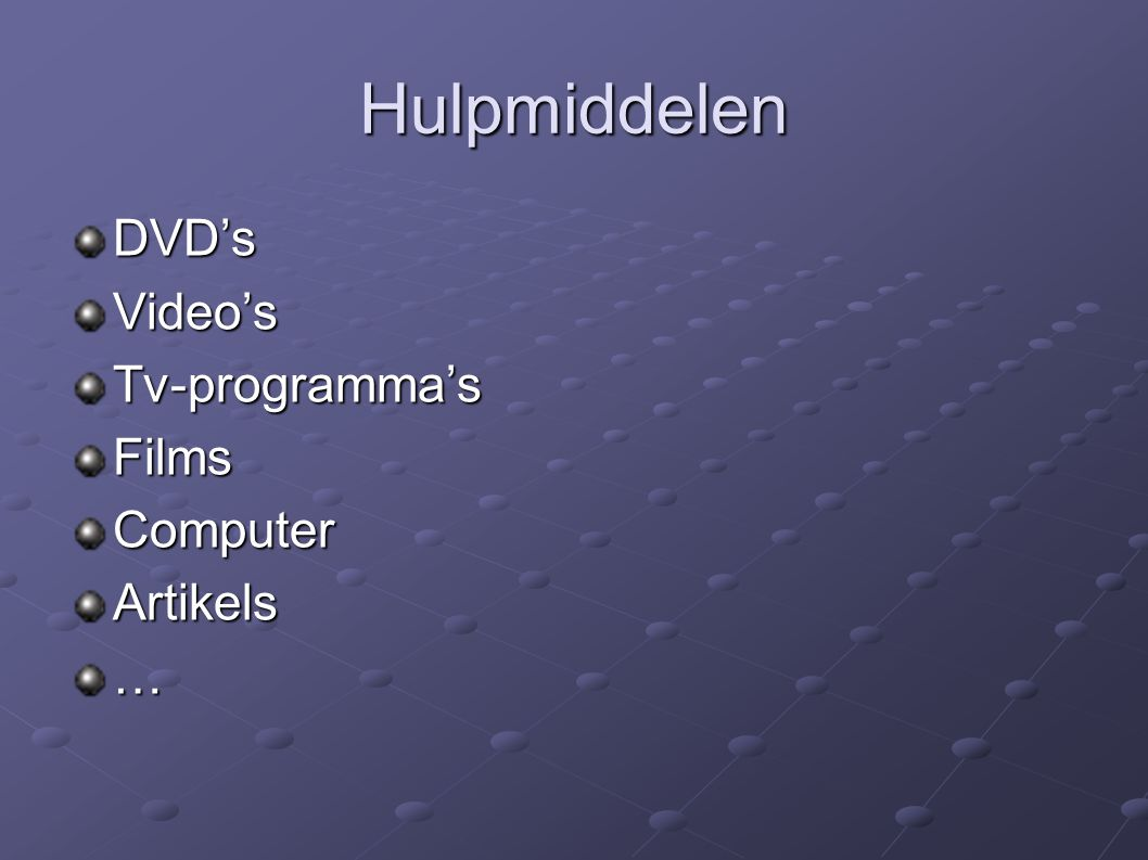 Hulpmiddelen DVD's Video's Tv-programma's Films Computer Artikels …