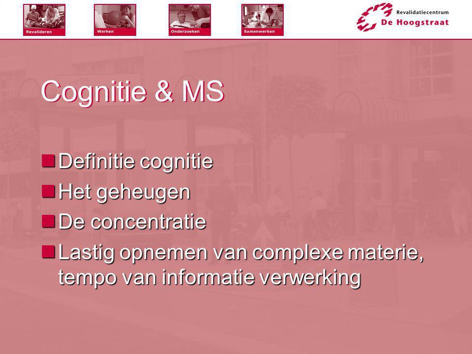 Cognitie & MS Definitie cognitie Het geheugen De concentratie