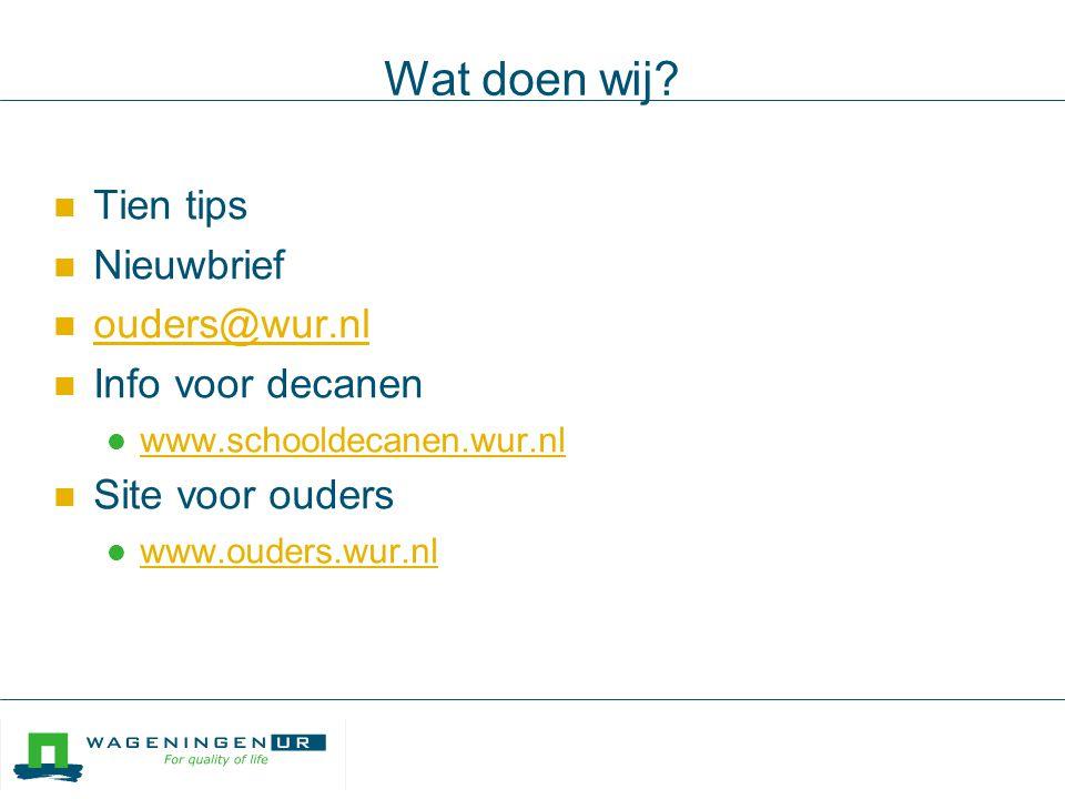 Wat doen wij Tien tips Nieuwbrief ouders@wur.nl Info voor decanen