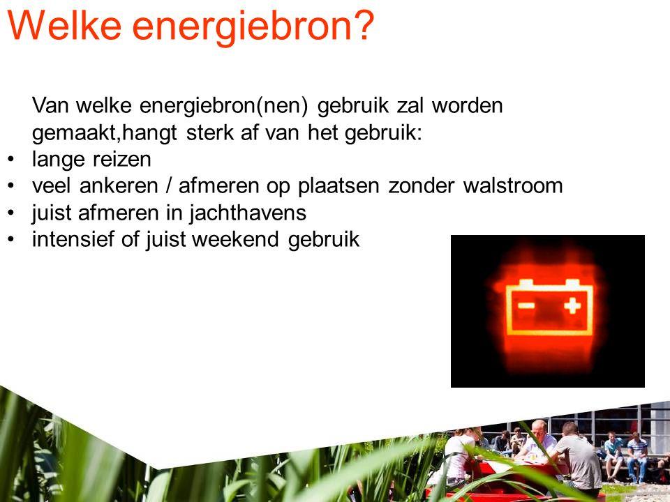 Welke energiebron Van welke energiebron(nen) gebruik zal worden gemaakt,hangt sterk af van het gebruik: