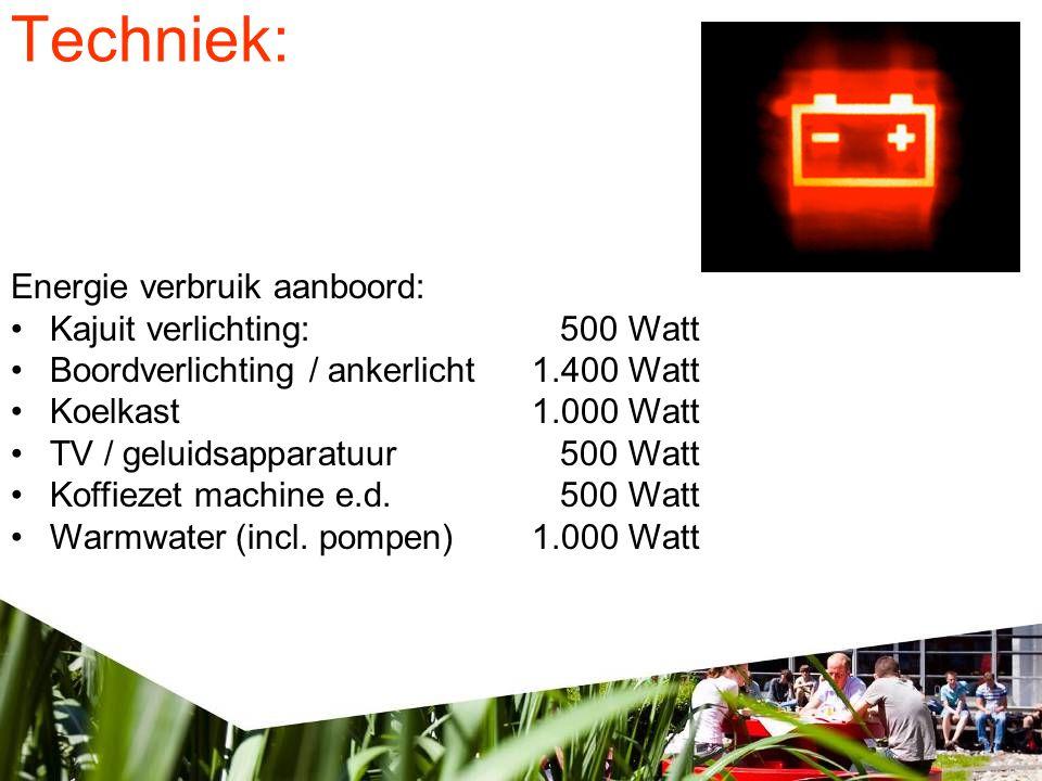 Techniek: Energie verbruik aanboord: • Kajuit verlichting: 500 Watt