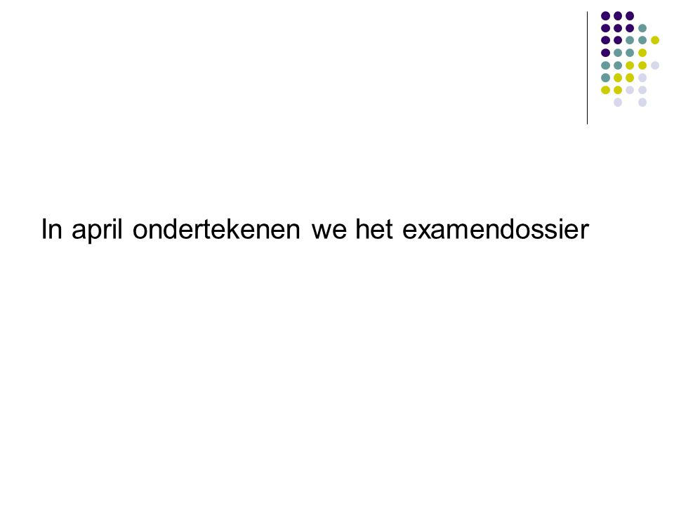 In april ondertekenen we het examendossier