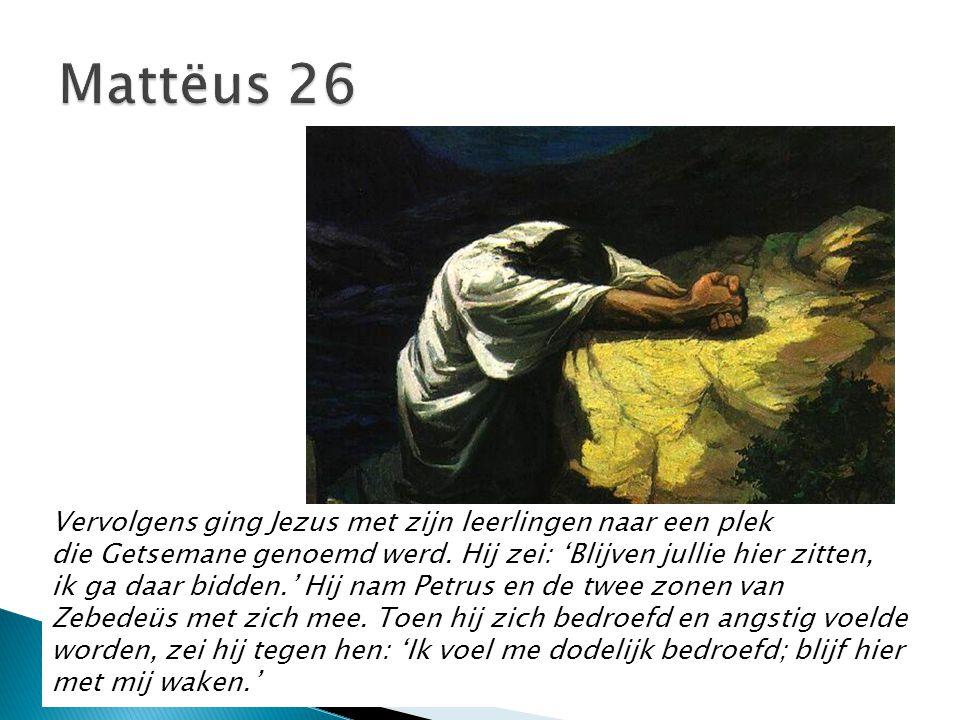 Mattëus 26 Vervolgens ging Jezus met zijn leerlingen naar een plek