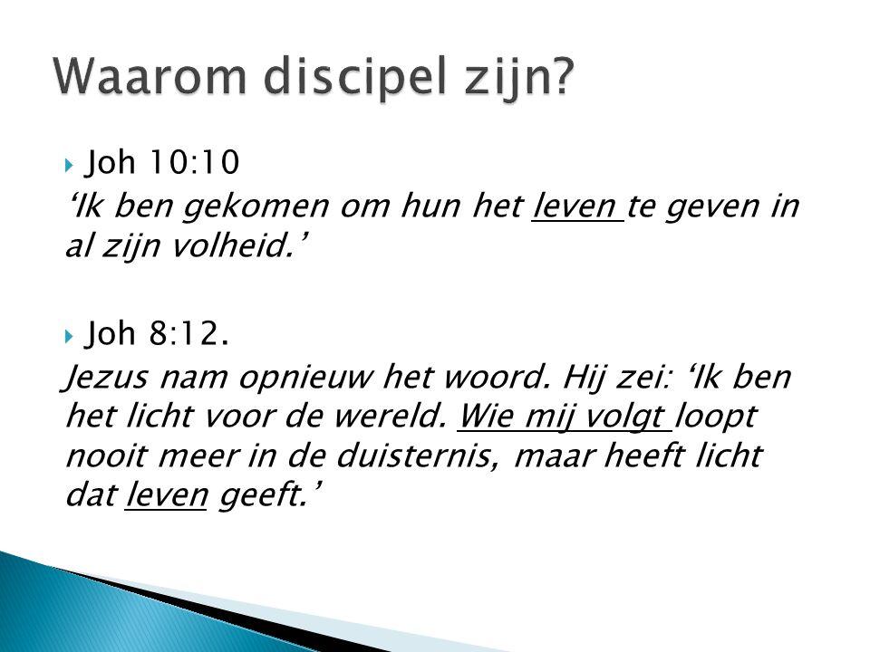Waarom discipel zijn Joh 10:10