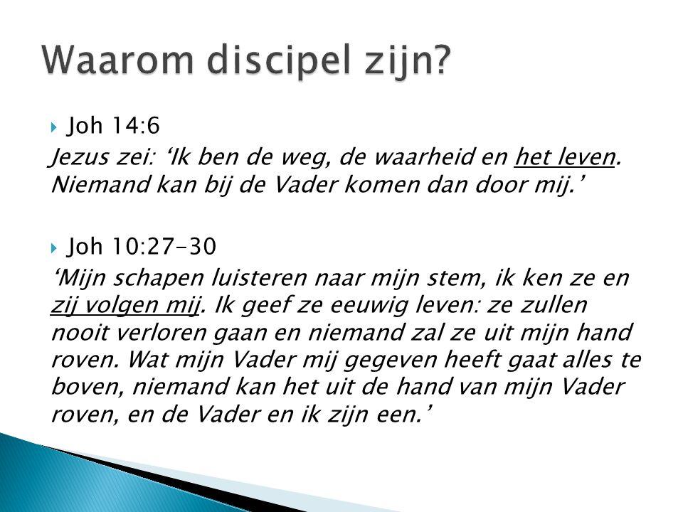 Waarom discipel zijn Joh 14:6