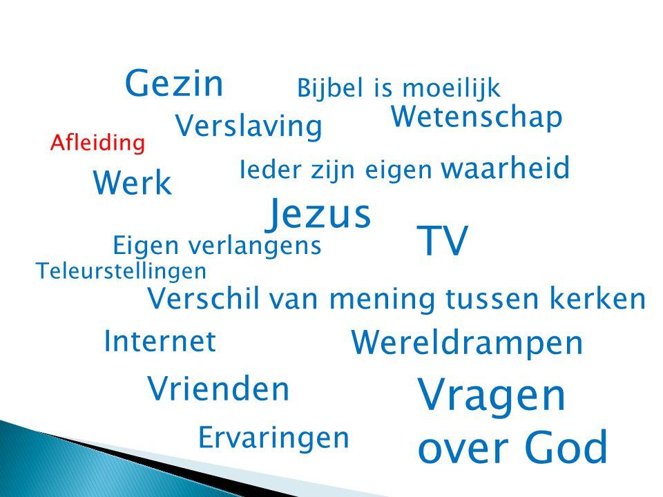 Vragen over God Jezus TV Gezin Werk Wereldrampen Vrienden Wetenschap