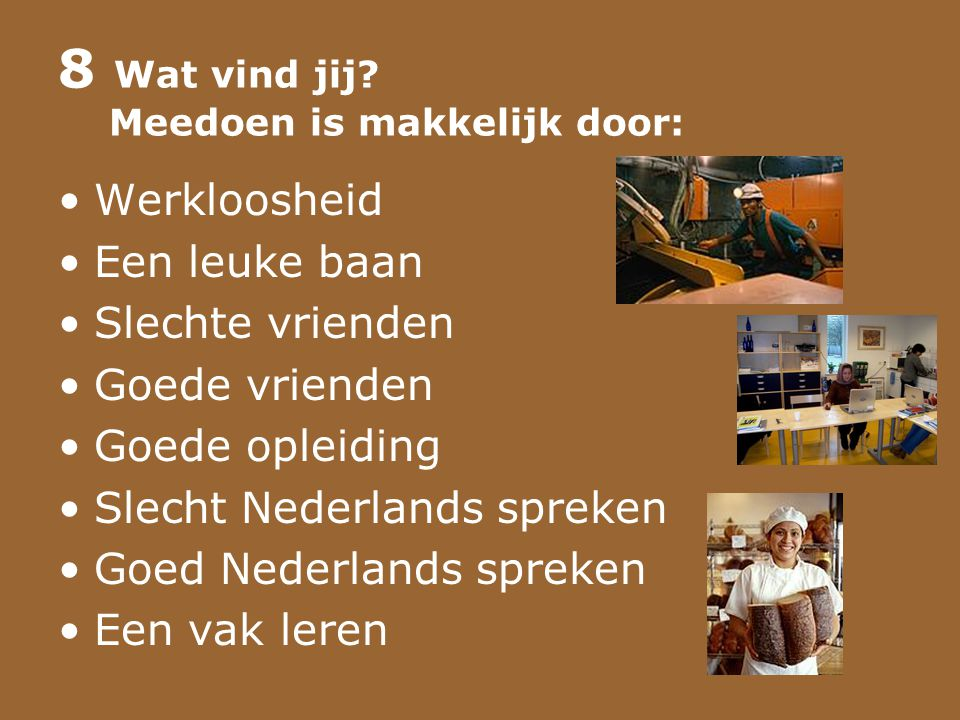8 Wat vind jij Meedoen is makkelijk door: