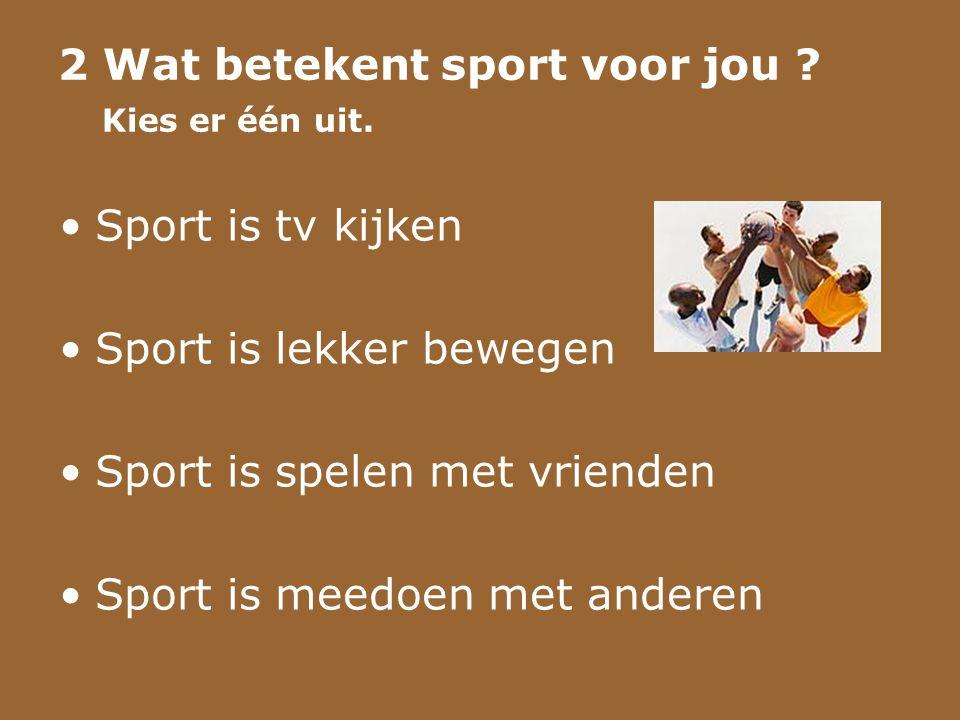 2 Wat betekent sport voor jou Kies er één uit.