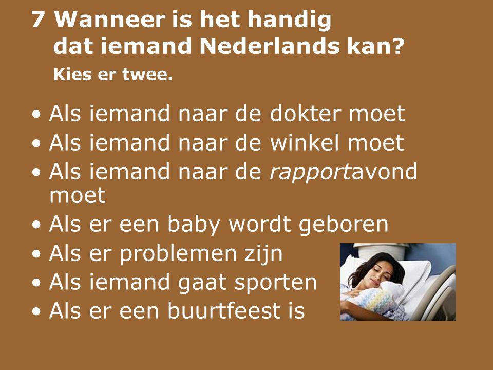 7 Wanneer is het handig dat iemand Nederlands kan Kies er twee.