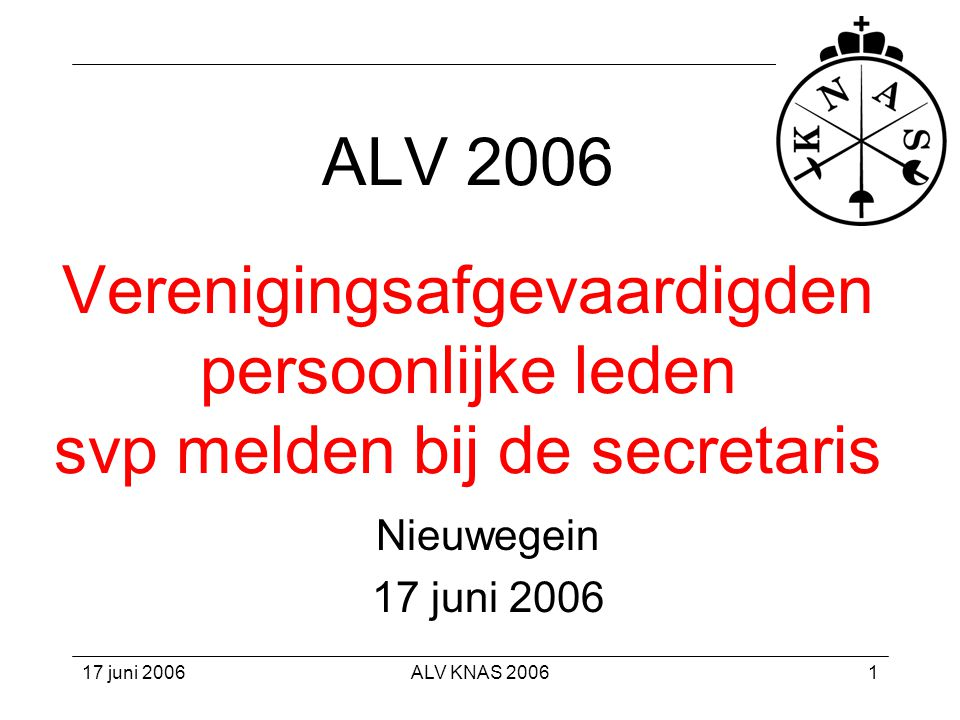 ALV 2006 Verenigingsafgevaardigden persoonlijke leden svp melden bij de secretaris
