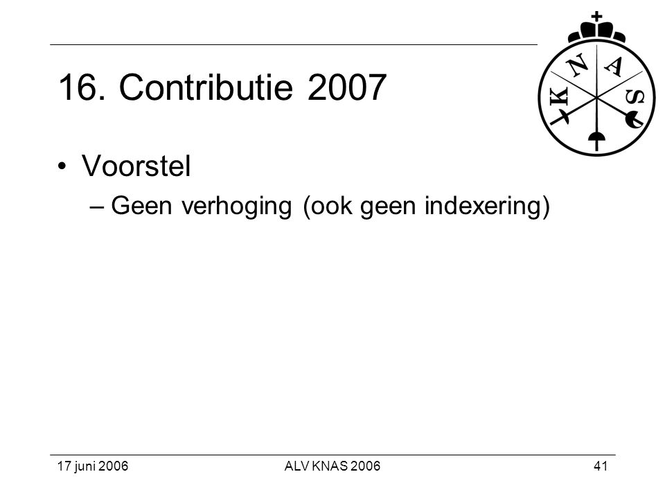 16. Contributie 2007 Voorstel Geen verhoging (ook geen indexering)