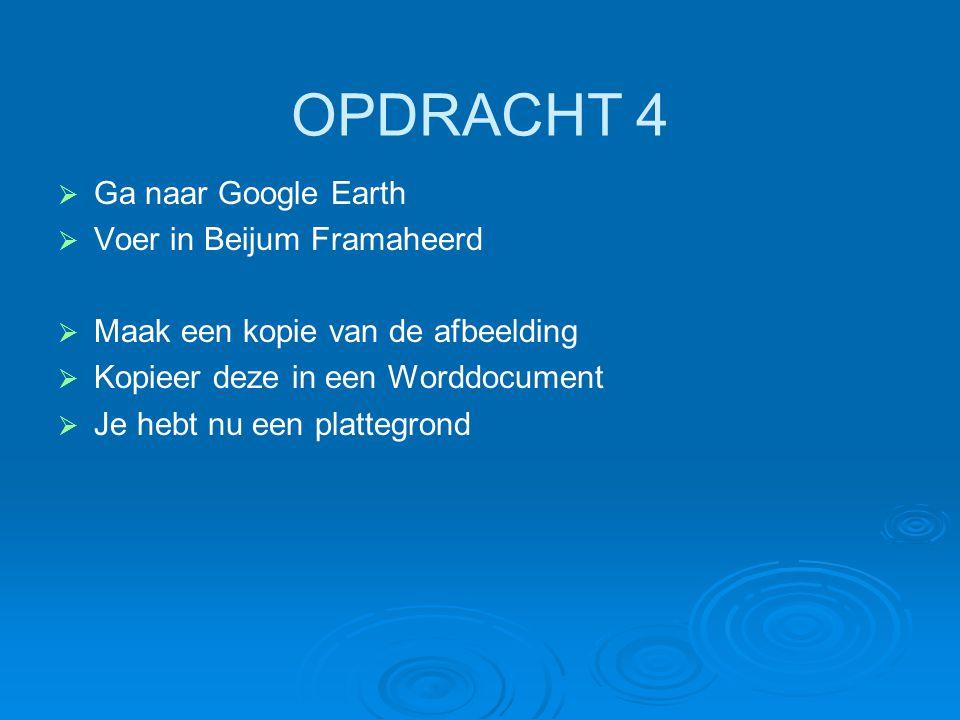OPDRACHT 4 Ga naar Google Earth Voer in Beijum Framaheerd