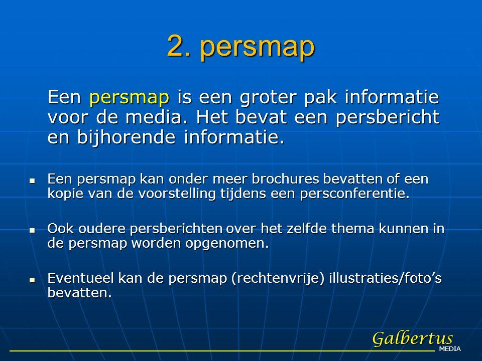 2. persmap Een persmap is een groter pak informatie voor de media. Het bevat een persbericht en bijhorende informatie.