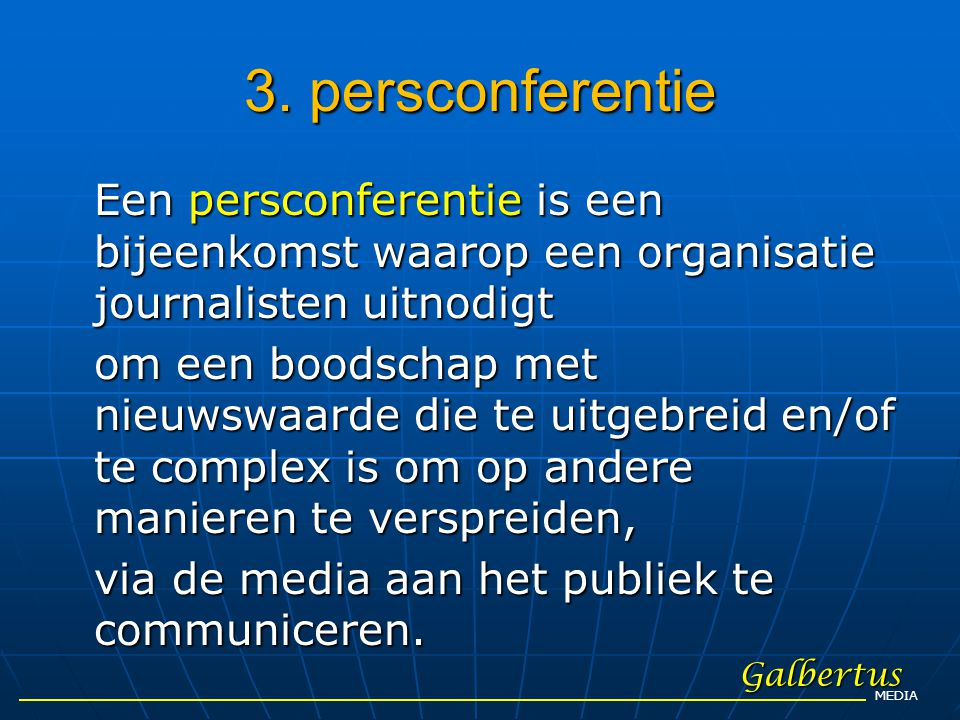 3. persconferentie Een persconferentie is een bijeenkomst waarop een organisatie journalisten uitnodigt.