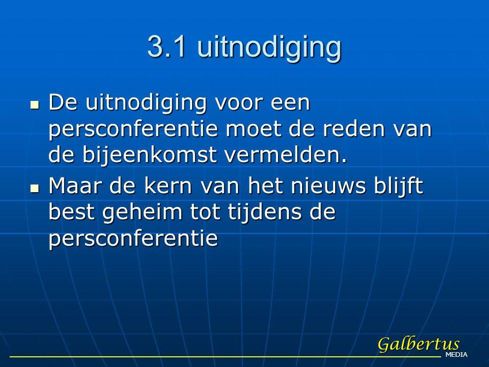 3.1 uitnodiging De uitnodiging voor een persconferentie moet de reden van de bijeenkomst vermelden.