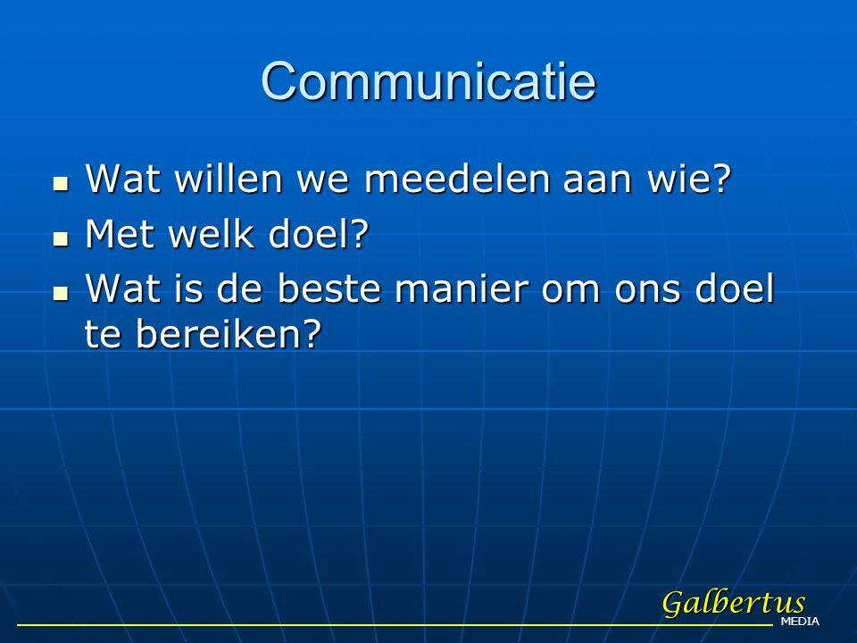 Communicatie Wat willen we meedelen aan wie Met welk doel