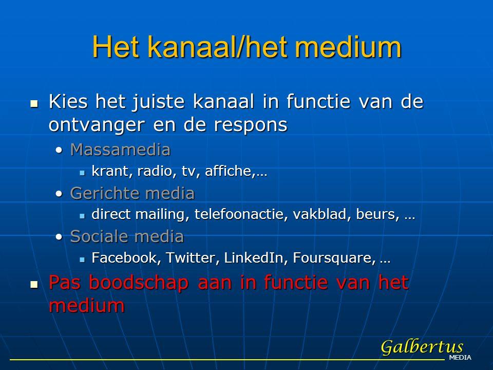 Het kanaal/het medium Kies het juiste kanaal in functie van de ontvanger en de respons. Massamedia.