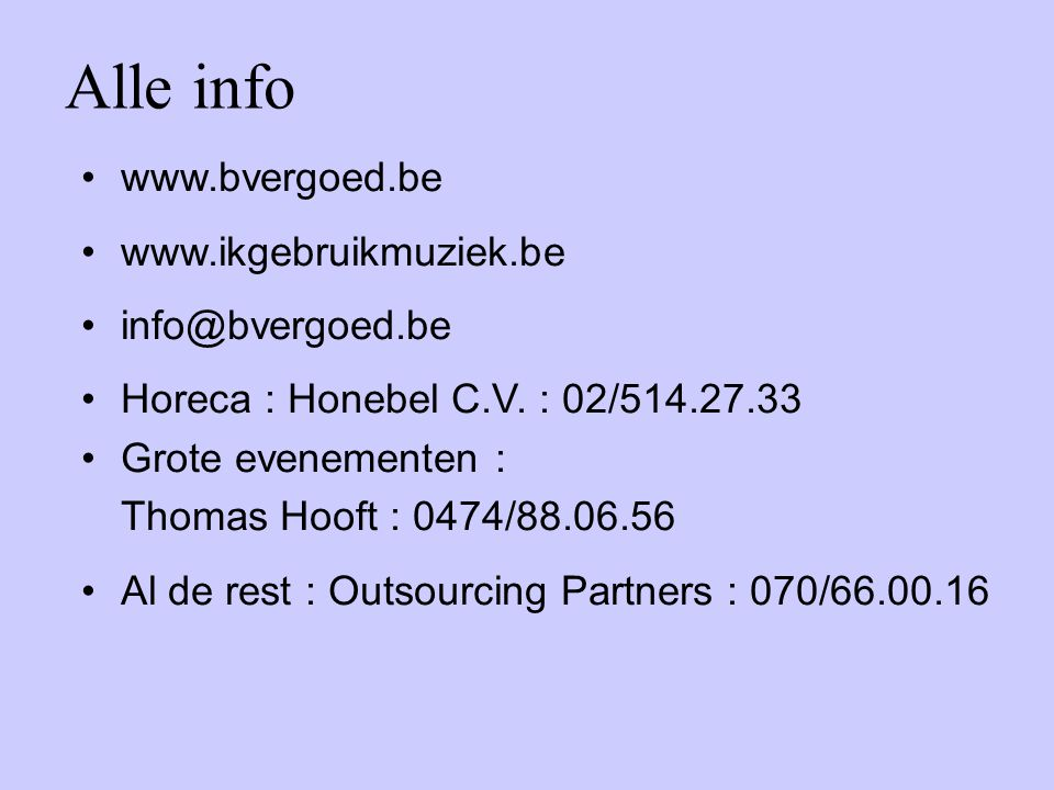Alle info www.bvergoed.be www.ikgebruikmuziek.be info@bvergoed.be