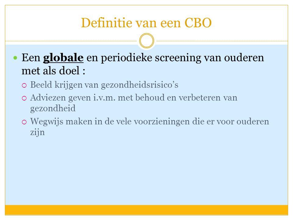 Definitie van een CBO Een globale en periodieke screening van ouderen met als doel : Beeld krijgen van gezondheidsrisico's.