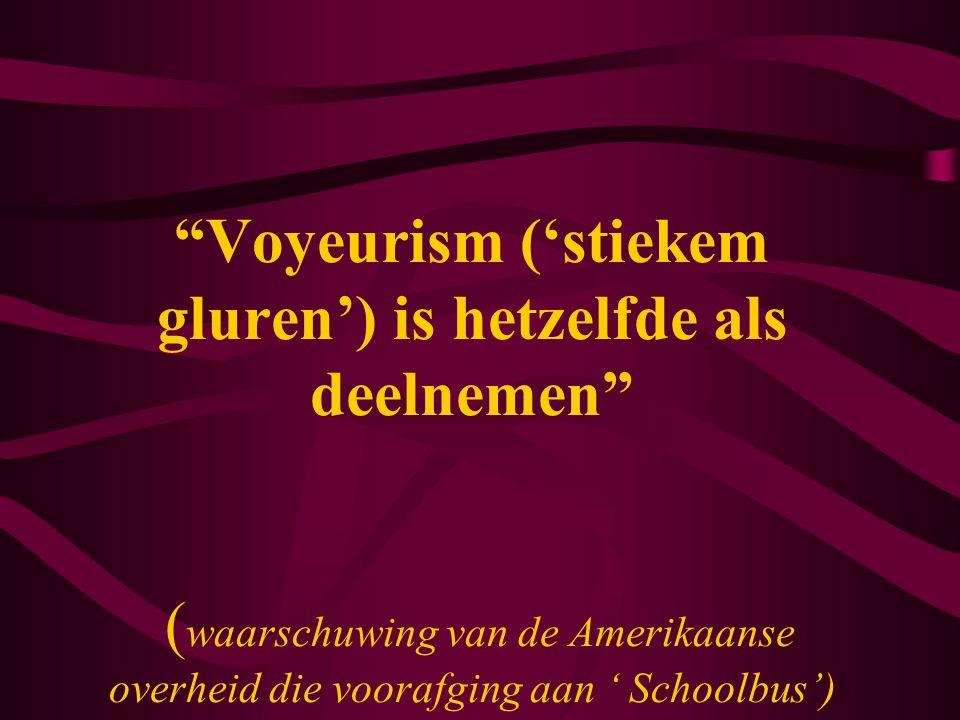 Voyeurism ('stiekem gluren') is hetzelfde als deelnemen (waarschuwing van de Amerikaanse overheid die voorafging aan ' Schoolbus')