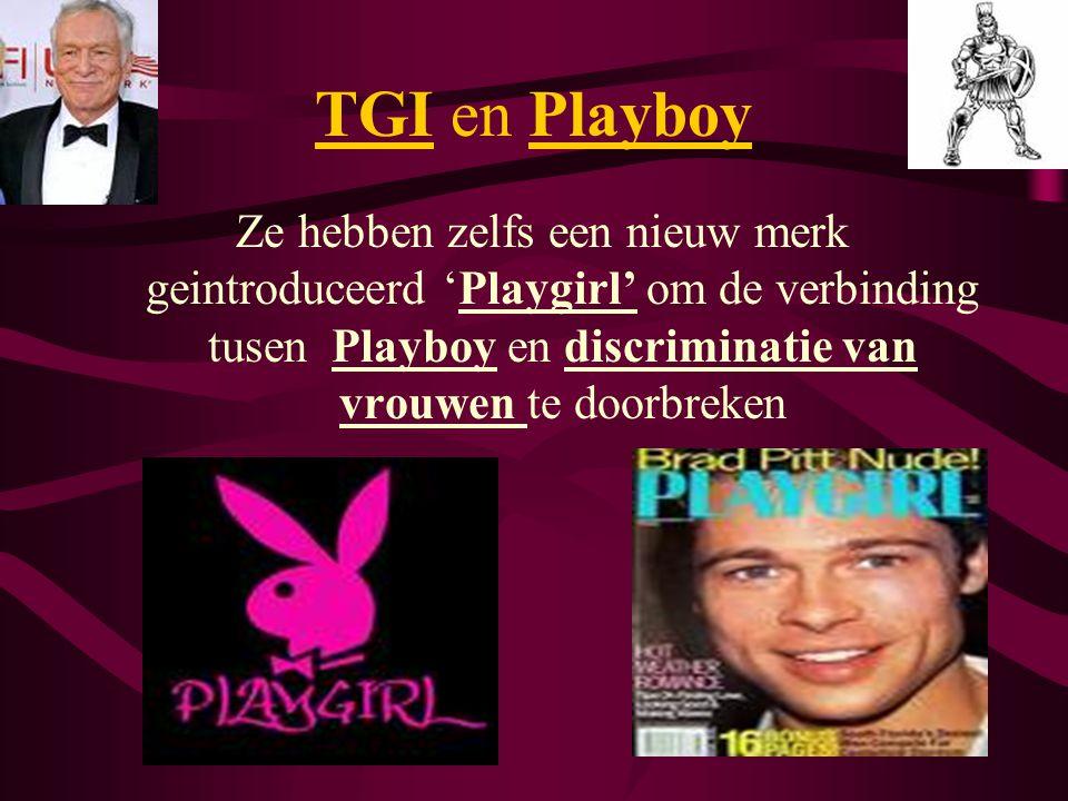 TGI en Playboy Ze hebben zelfs een nieuw merk geintroduceerd 'Playgirl' om de verbinding tusen Playboy en discriminatie van vrouwen te doorbreken.