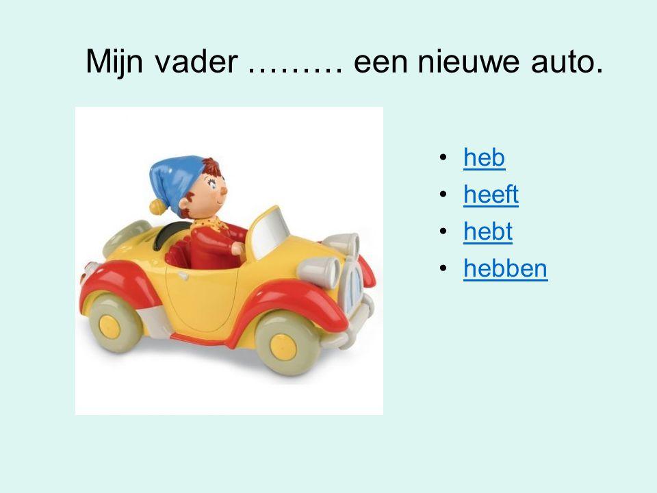 Mijn vader ……… een nieuwe auto.