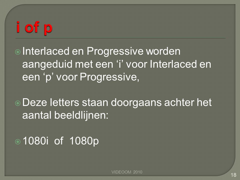 i of p Interlaced en Progressive worden aangeduid met een 'i' voor Interlaced en een 'p' voor Progressive,