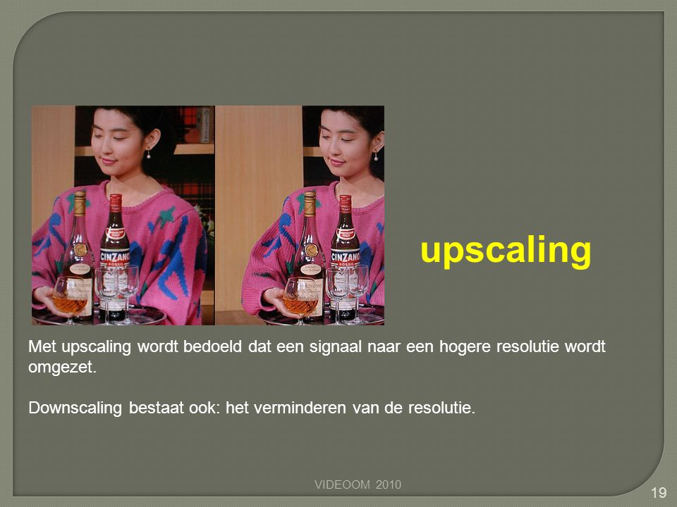 upscaling Met upscaling wordt bedoeld dat een signaal naar een hogere resolutie wordt omgezet.