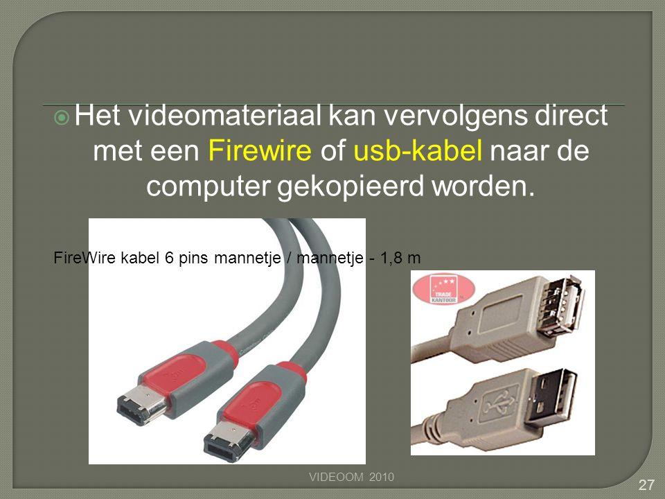 Het videomateriaal kan vervolgens direct met een Firewire of usb-kabel naar de computer gekopieerd worden.