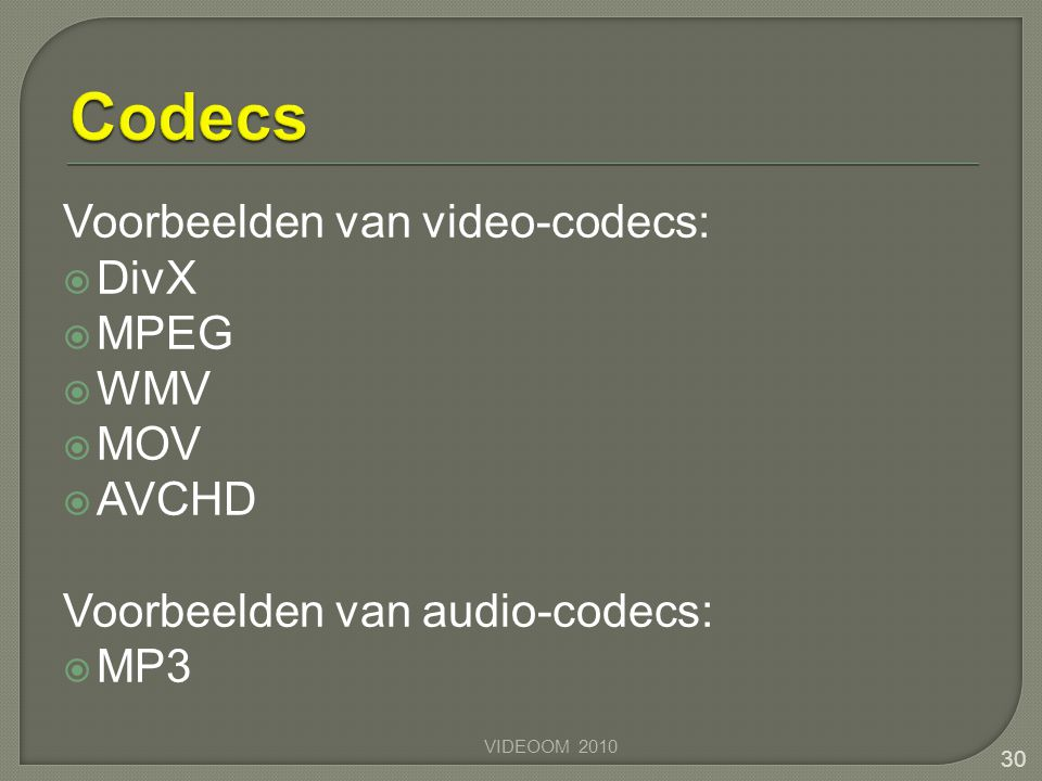 Codecs Voorbeelden van video-codecs: DivX MPEG WMV MOV AVCHD