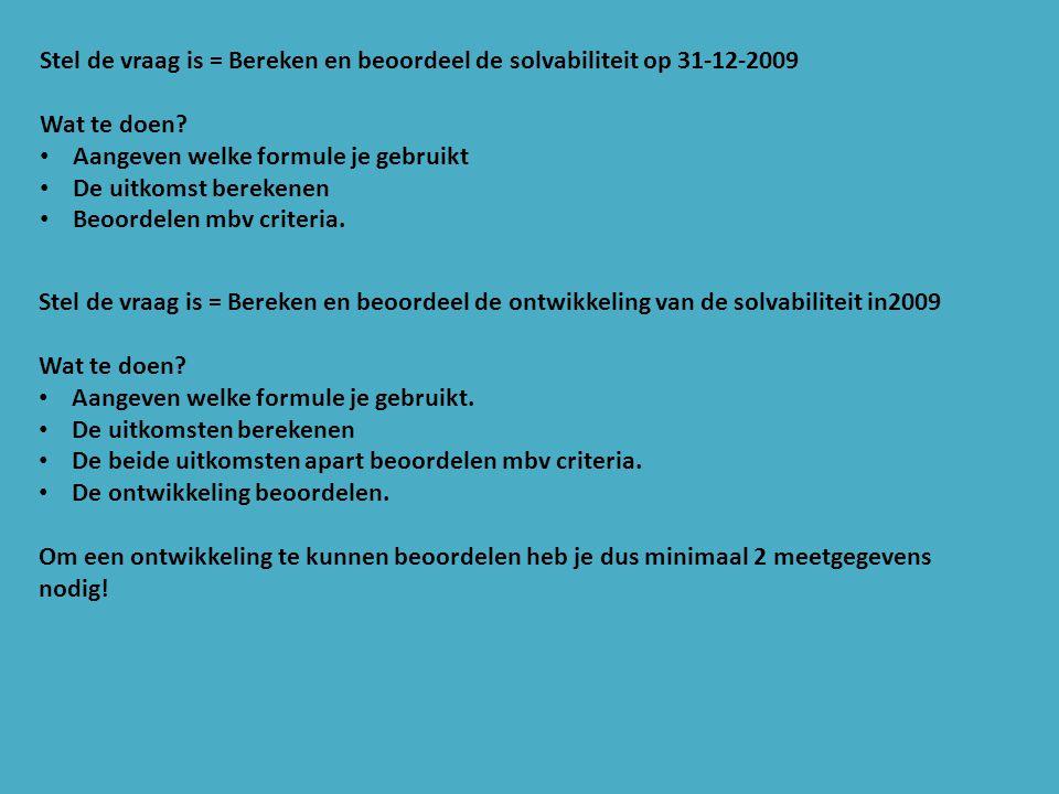 Stel de vraag is = Bereken en beoordeel de solvabiliteit op 31-12-2009