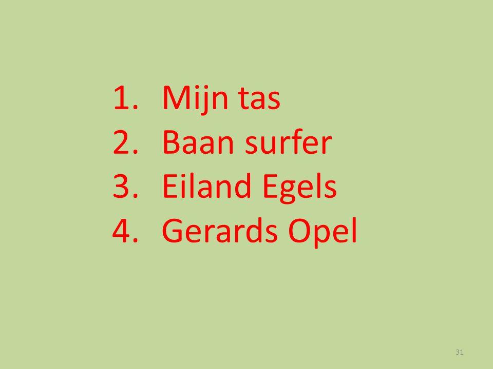 1. Mijn tas 2. Baan surfer 3. Eiland Egels 4. Gerards Opel