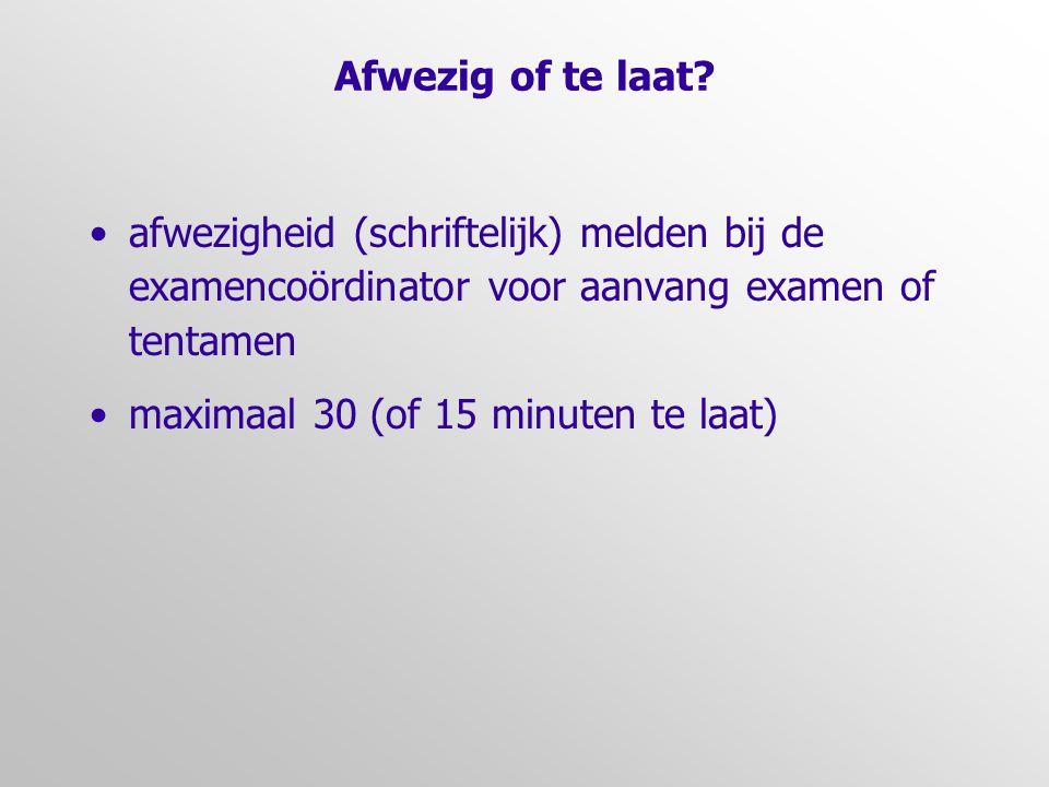 Afwezig of te laat afwezigheid (schriftelijk) melden bij de examencoördinator voor aanvang examen of tentamen.