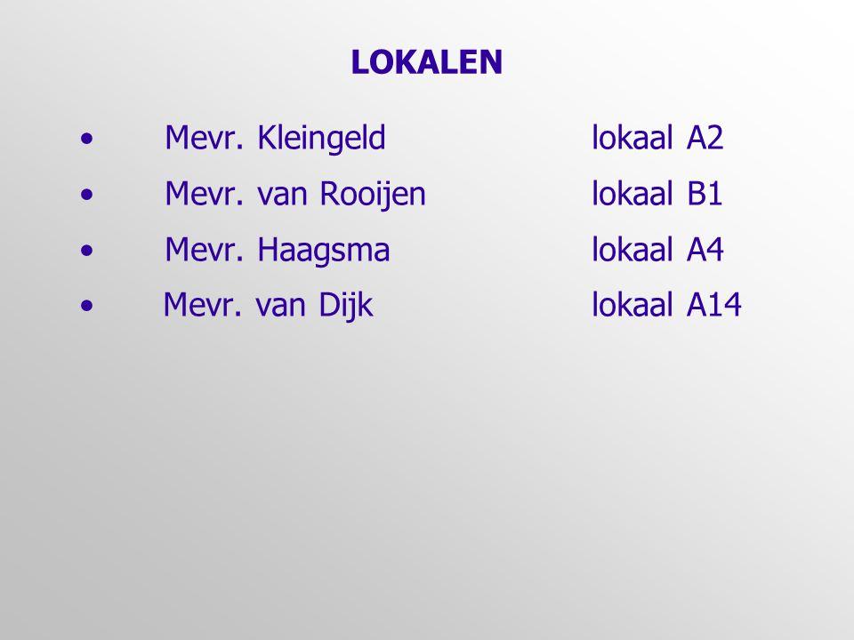 LOKALEN Mevr. Kleingeld lokaal A2. Mevr. van Rooijen lokaal B1.