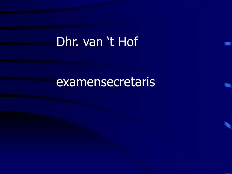 Dhr. van 't Hof examensecretaris