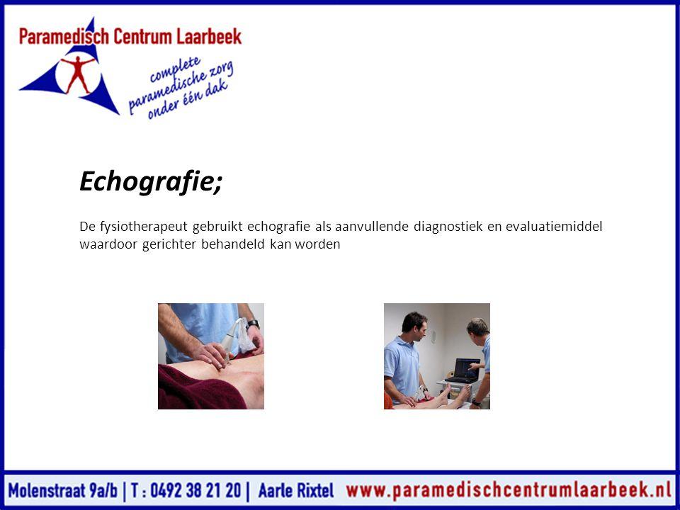 Echografie; De fysiotherapeut gebruikt echografie als aanvullende diagnostiek en evaluatiemiddel.