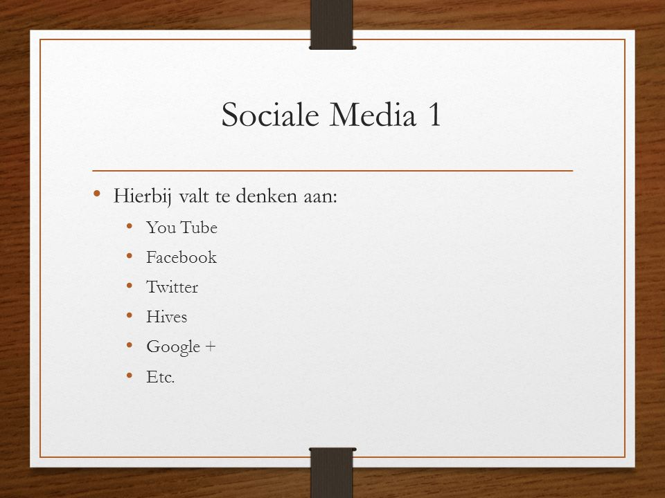 Sociale Media 1 Hierbij valt te denken aan: You Tube Facebook Twitter