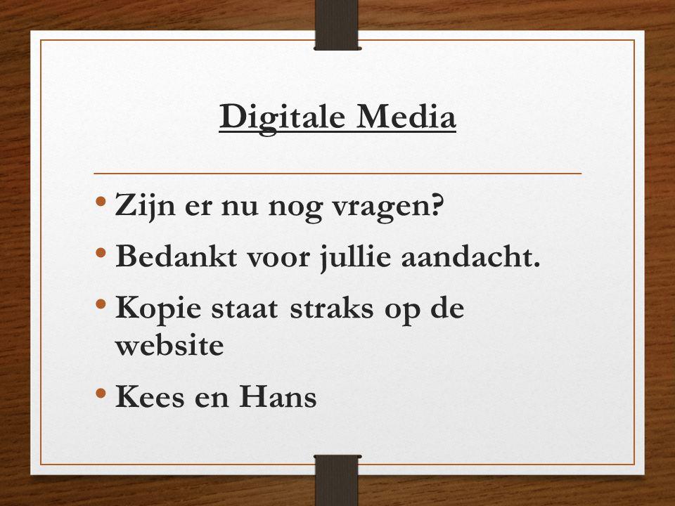 Digitale Media Zijn er nu nog vragen Bedankt voor jullie aandacht.