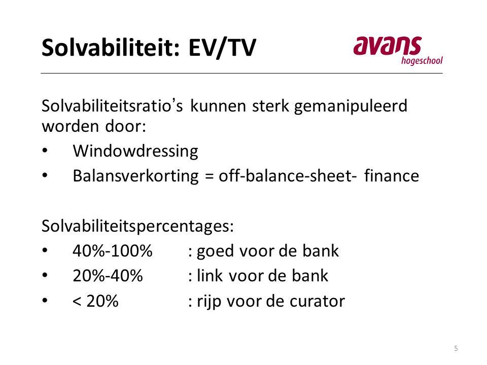 Solvabiliteit: EV/TV Solvabiliteitsratio's kunnen sterk gemanipuleerd worden door: Windowdressing.