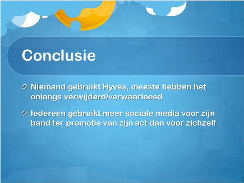 Conclusie Niemand gebruikt Hyves, meeste hebben het onlangs verwijderd/verwaarloosd.