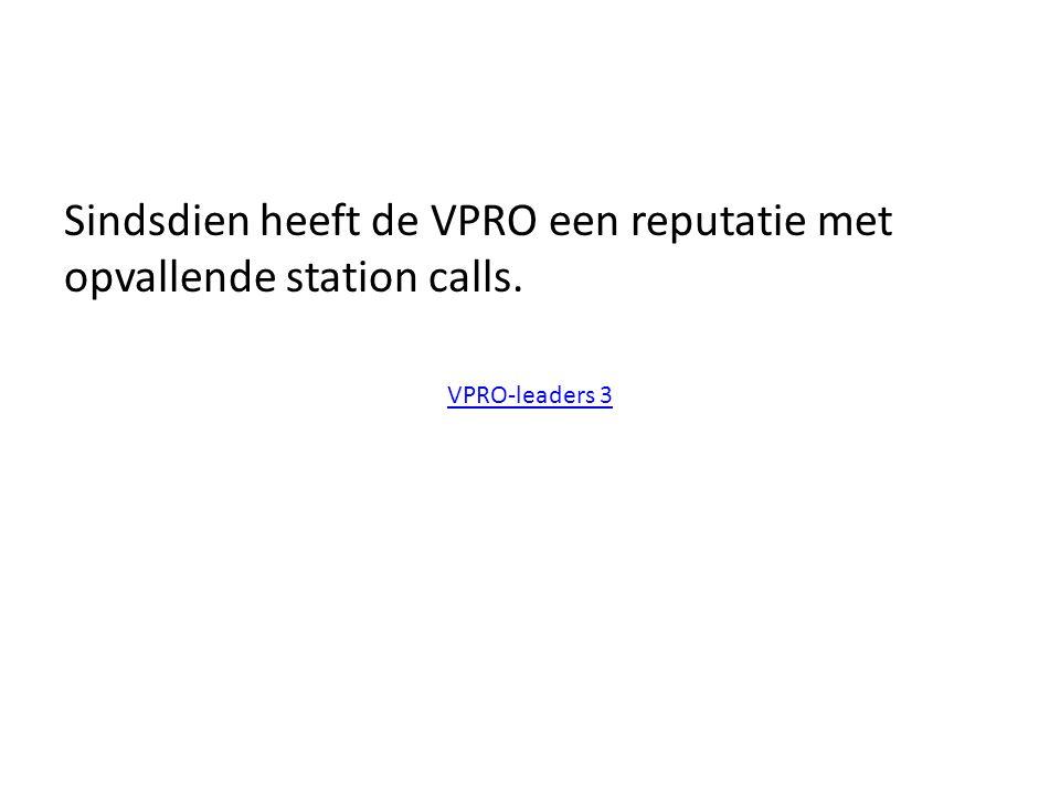 Sindsdien heeft de VPRO een reputatie met opvallende station calls.